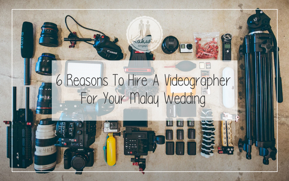 6 Reasons To Hire A Videographer For Your Malay Wedding