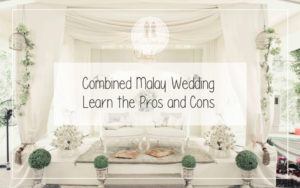 Combined Malay Wedding Learn the Pros and Cons