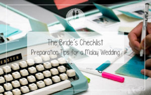 The Bride's Checklist – Preparation Tips for a Malay Wedding