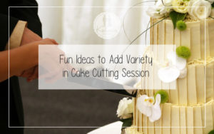 Fun Ideas to Add Variety in Cake Cutting Session