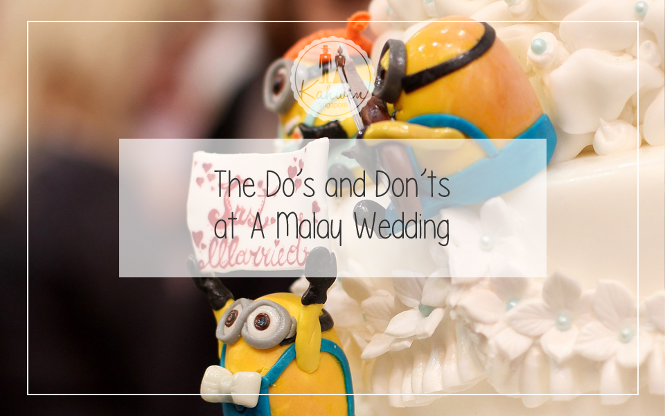 The Do's and Don'ts at A Malay Wedding