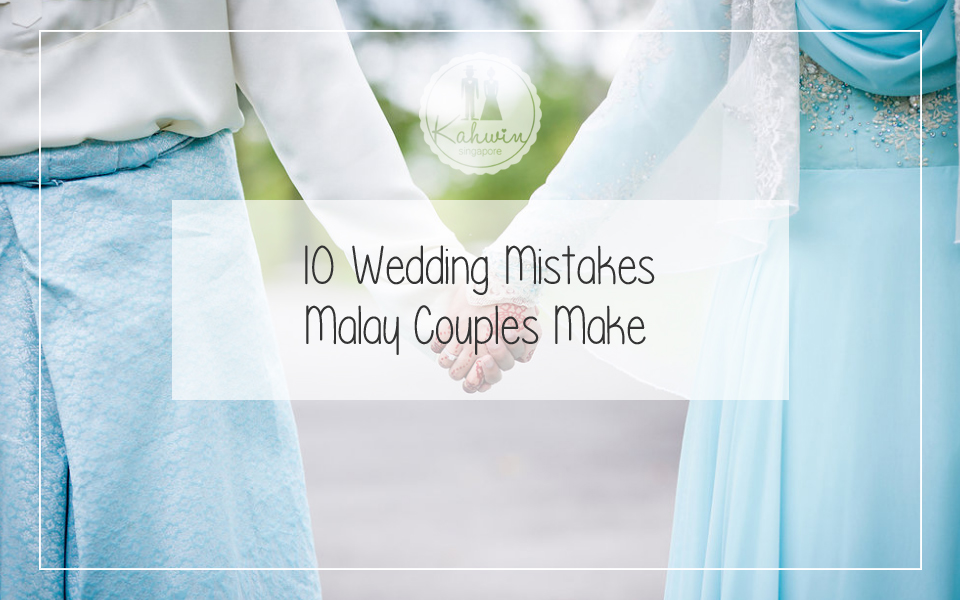 10 Wedding Mistakes Malay Couples Make
