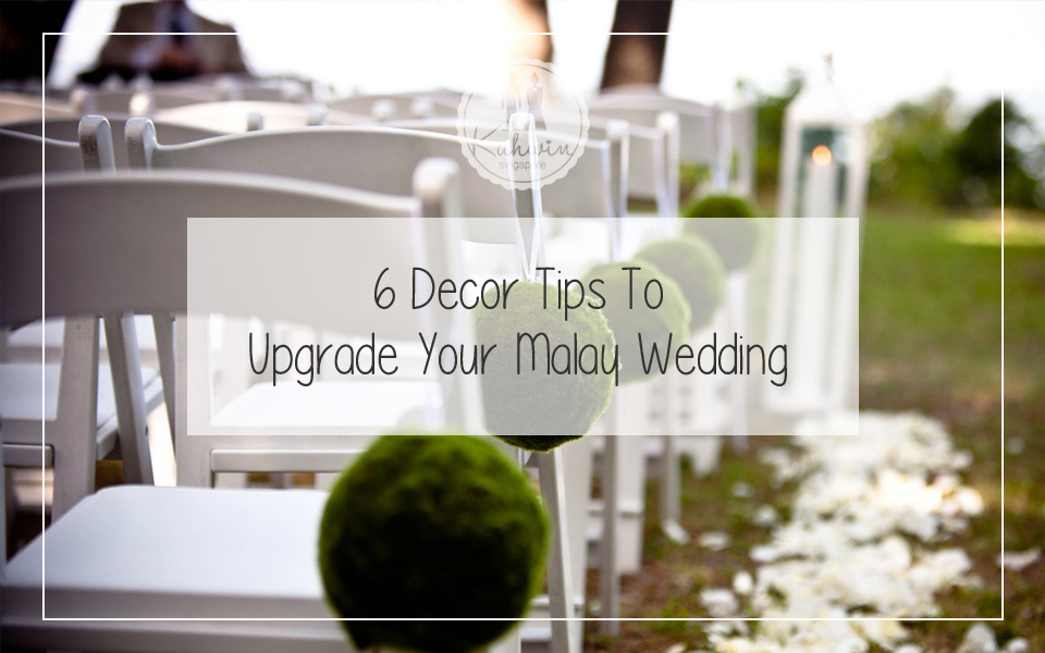 6 Decor Tips To Upgrade Your Malay Wedding Kahwin