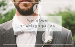 Essential Groom Pre-Wedding Preparations