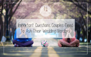 Important Questions Couples To Ask Their Wedding Vendor